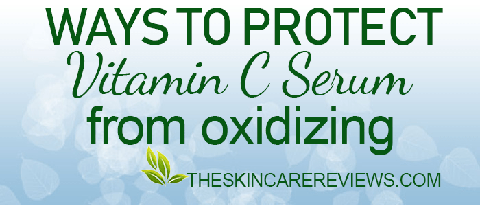 How to keep Vitamin C Serum from Oxidizing