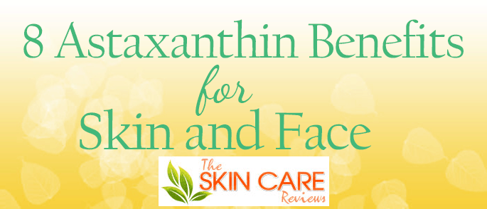 Astaxanthin benefits for skin and face